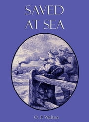 Saved At Sea ebook by O. F. Walton