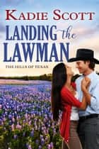 Landing the Lawman ebook by Kadie Scott