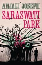 Saraswati Park eBook by Anjali Joseph