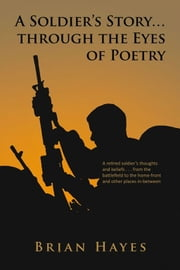 A Soldier's Story� Through The Eyes Of Poetry ebook by Brian Hayes