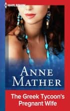 The Greek Tycoon's Pregnant Wife ebook by Anne Mather