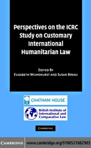 Perspectives on the ICRC Study on Customary International Humanitarian Law ebook by Wilmshurst,Elizabeth