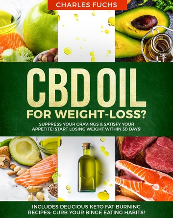 CBD oil for Weight-Loss? Suppress Your Cravings & Satisfy Your Appetite! Start Losing Weight Within 30 Days!: Includes Delicious Keto Fat Burning Recipes: Curb Your Binge Eating Habits! ebook by Charles Fuchs