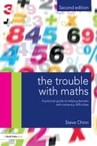 The Trouble with Maths ebook by Steve Chinn