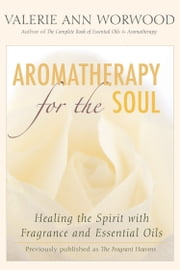 Aromatherapy for the Soul ebook by Valerie Ann Worwood