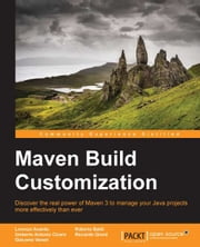 Maven Build Customization ebook by Lorenzo Anardu,Roberto Baldi,Umberto Antonio Cicero,Riccardo Giomi,Giacomo Veneri