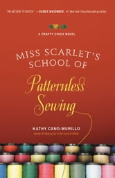 Miss Scarlet's School of Patternless Sewing ebook by Kathy Cano-Murillo