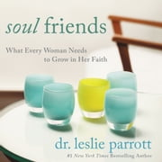 The Soul Friends - What Every Woman Needs to Grow in Her Faith audiobook by Leslie Parrott