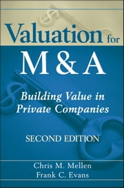 Valuation for M&A - Building Value in Private Companies ebook by Frank C. Evans,Chris M.  Mellen