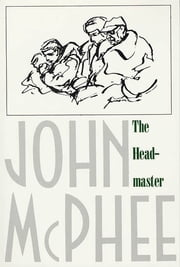 The Headmaster - Frank L. Boyden of Deerfield ebook by John McPhee