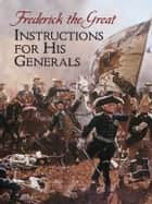 Instructions for His Generals ebook by Frederick the Great,Gen. Thomas R. Phillips