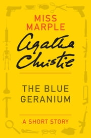 The Blue Geranium - A Miss Marple Story ebook by Agatha Christie