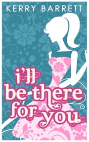 I'll Be There For You (Could It Be Magic?, Book 4) ebook by Kerry Barrett