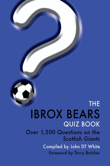 The Ibrox Bears Quiz Book - Over 1,500 Questions on Glasgow Rangers Football Club ebook by John DT White