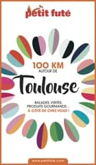 100 KM AUTOUR DE TOULOUSE 2020 Petit Futé ebook by Dominique Auzias, Jean-Paul Labourdette
