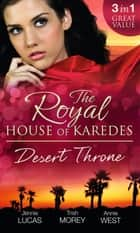 The Royal House of Karedes: The Desert Throne: Tamed: The Barbarian King / Forbidden: The Sheikh's Virgin / Scandal: His Majesty's Love-Child (Mills & Boon M&B) ebook by Jennie Lucas, Trish Morey, Annie West