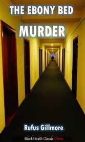 The Ebony Bed Murder ebook by Rufus Gillmore