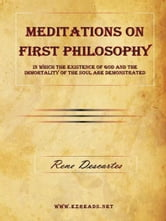 Meditations on First Philosophy - In which the existence of God and the immortality of the soul are demonstrated ebook by Descartes, Rene
