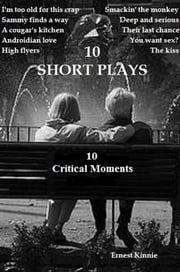 10 Short Plays: 10 Critical Moments ebook by Ernest Kinnie