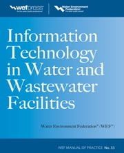 Information Technology in Water and Wastewater Utilities, WEF MOP 33 ebook by Water Environment Federation