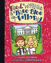 #11 Red, White & True Blue Mallory ebook by Laurie  Friedman,Jennifer  Kalis