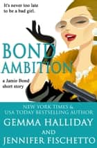 Bond Ambition (A Jamie Bond Mysteries Short Story) ebook by Gemma Halliday, Jennifer Fischetto