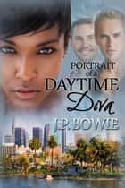 Portrait of a Daytime Diva ebook by J.P. Bowie