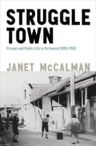 Struggletown - Public and Private Life in Richmond 1900–1965 ebook by