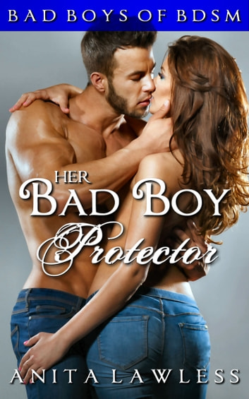 Her Bad Boy Protector: Bad Boys of BDSM Vol. 5 ebook by Anita Lawless