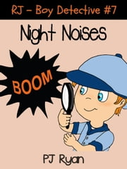RJ - Boy Detective #7: Night Noises - RJ - Boy Detective, #7 ebook by PJ Ryan