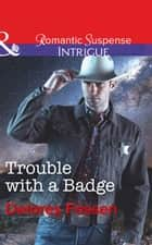 Trouble With A Badge (Mills & Boon Intrigue) (Appaloosa Pass Ranch, Book 3) ebook by Delores Fossen
