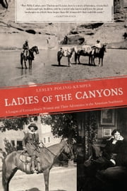 Ladies of the Canyons - A League of Extraordinary Women and Their Adventures in the American Southwest ebook by Lesley Poling-Kempes