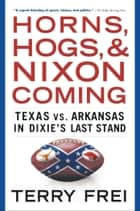 Horns, Hogs, and Nixon Coming ebook by Terry Frei