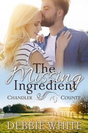 The Missing Ingredient (A Chandler County Novel) ebook by Debbie White