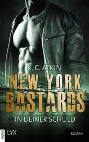 New York Bastards - In deiner Schuld eBook by K. C. Atkin