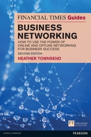 The Financial Times Guide to Business Networking - How to use the power of online and offline networking for business success ebook by Heather Townsend
