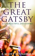 The Great Gatsby & The Beautiful and Damned ebook by F. Scott Fitzgerald