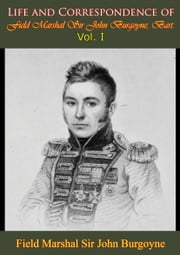 Life and Correspondence of Field Marshal Sir John Burgoyne, Bart. — Vol. I ebook by Field Marshal Sir John Burgoyne, Bart.,George Wrottesley R.E.