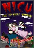 Blood, Blood Everywhere - Nicu - The Littlest Vampire American-English Edition, #3 ebook by Elias Zapple