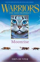 MOONRISE (Warriors: The New Prophecy, Book 2) ebook by Erin Hunter