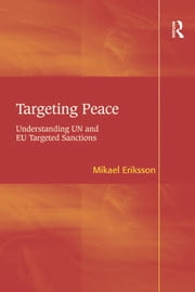 Targeting Peace - Understanding UN and EU Targeted Sanctions ebook by Mikael Eriksson