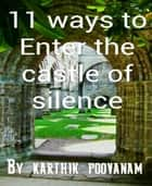 11 ways to enter the castle of silence ebook by karthik poovanam