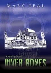 River Bones - A Mystery Novel ebook by Mary Deal