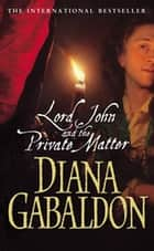 Lord John And The Private Matter ebook by Diana Gabaldon