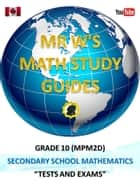 GRADE 10 (MPM2D) SECONDARY SCHOOL MATHEMATICS TESTS AND EXAMS - INCLUDING MR W'S EASY TO FOLLOW STEP BY STEP SOLUTIONS ebook by Dennis Weichman