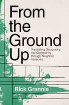 From the Ground Up ebook by Rick Grannis
