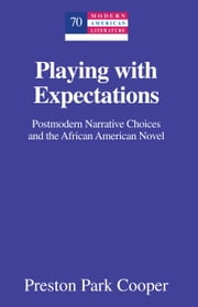 Playing with Expectations - Postmodern Narrative Choices and the African American Novel ebook by Preston Park Cooper