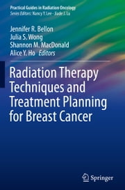 Radiation Therapy Techniques and Treatment Planning for Breast Cancer ebook by Jennifer R. Bellon,Julia S. Wong,Shannon M. MacDonald,Alice Y. Ho