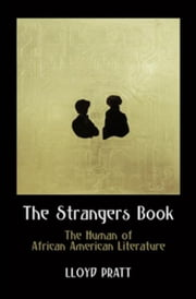 The Strangers Book: The Human of African American Literature ebook by Pratt, Lloyd