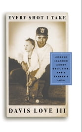 Every Shot I Take ebook by Michael Bamberger,Davis Love III III